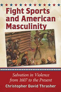 Fight Sports and American Masculinity (2015). From McFarland Publishing. (mcfarlandbooks.com)