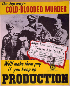 United States Army, Funder/Sponsor. The Jap way - cold-blooded murder We'll make them pay if you keep up production. [Washington, D.C.: U.S. Government Printing Office, 1943] Image. Retrieved from the Library of Congress.